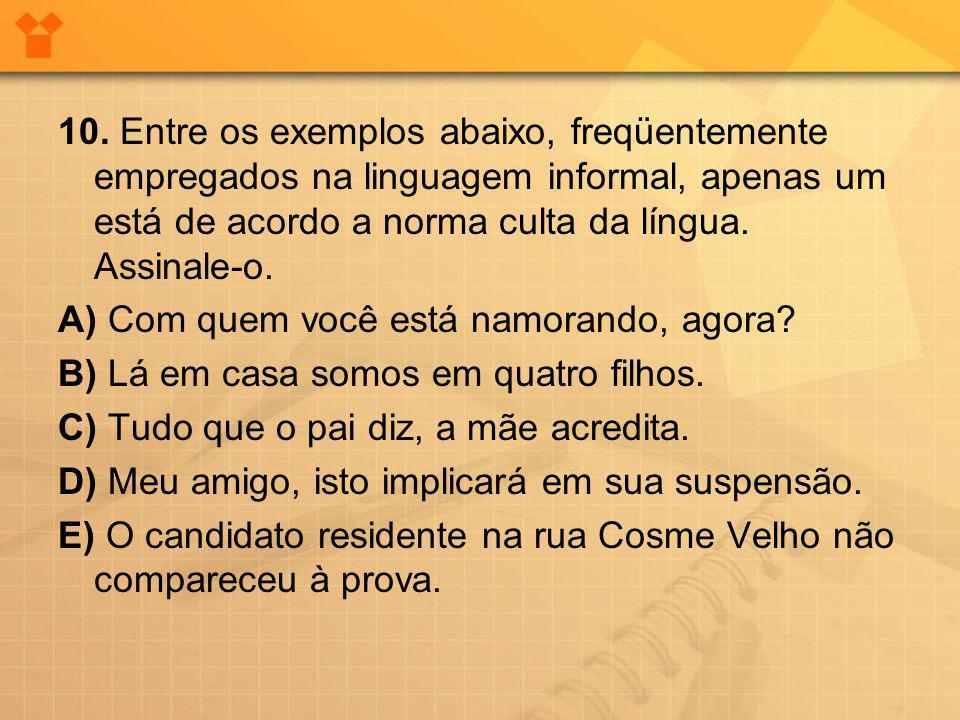 10. Entre os exemplos abaixo, freqüentemente empregados na linguagem informal, apenas um está de acordo a norma culta da língua. Assinale-o.