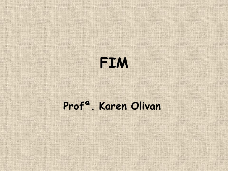 FIM Profª. Karen Olivan