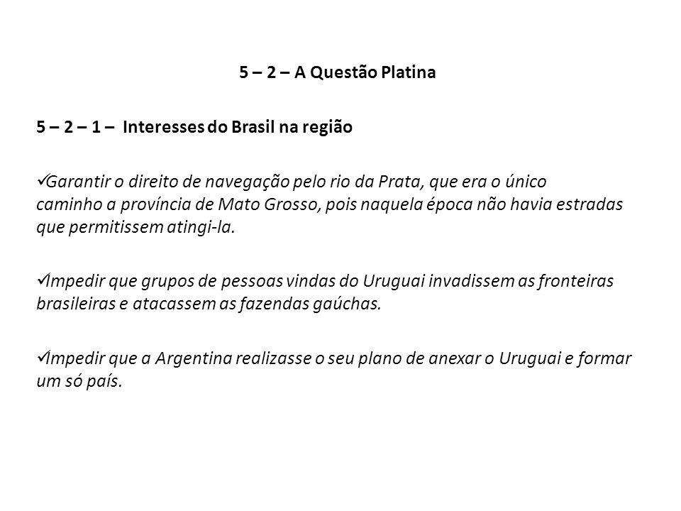 5 – 2 – A Questão Platina 5 – 2 – 1 – Interesses do Brasil na região.