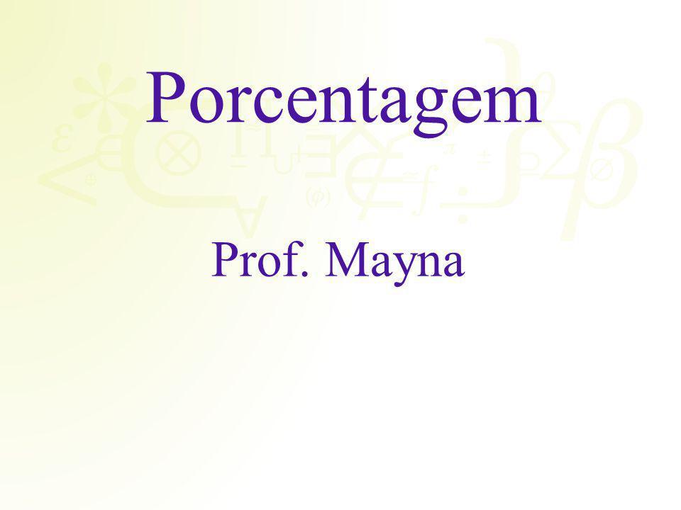 Porcentagem Prof. Mayna