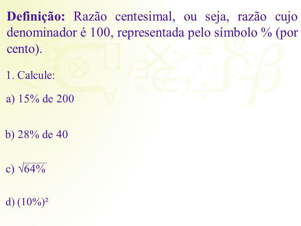 Definição: Razão centesimal, ou seja, razão cujo denominador é 100, representada pelo símbolo % (por cento).