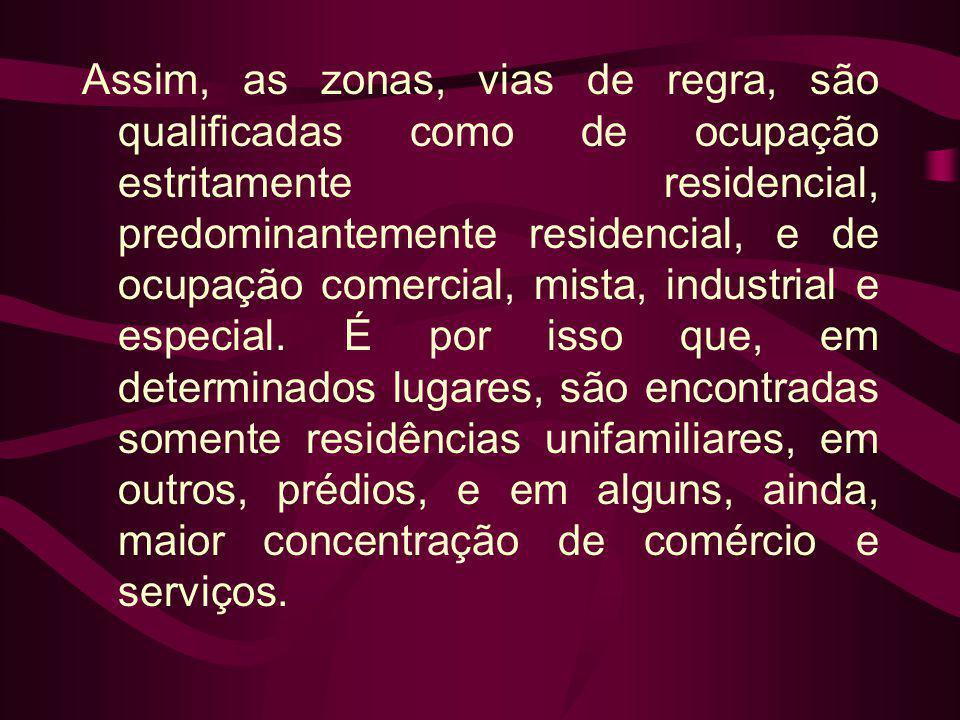 Assim, as zonas, vias de regra, são qualificadas como de ocupação estritamente residencial, predominantemente residencial, e de ocupação comercial, mista, industrial e especial.