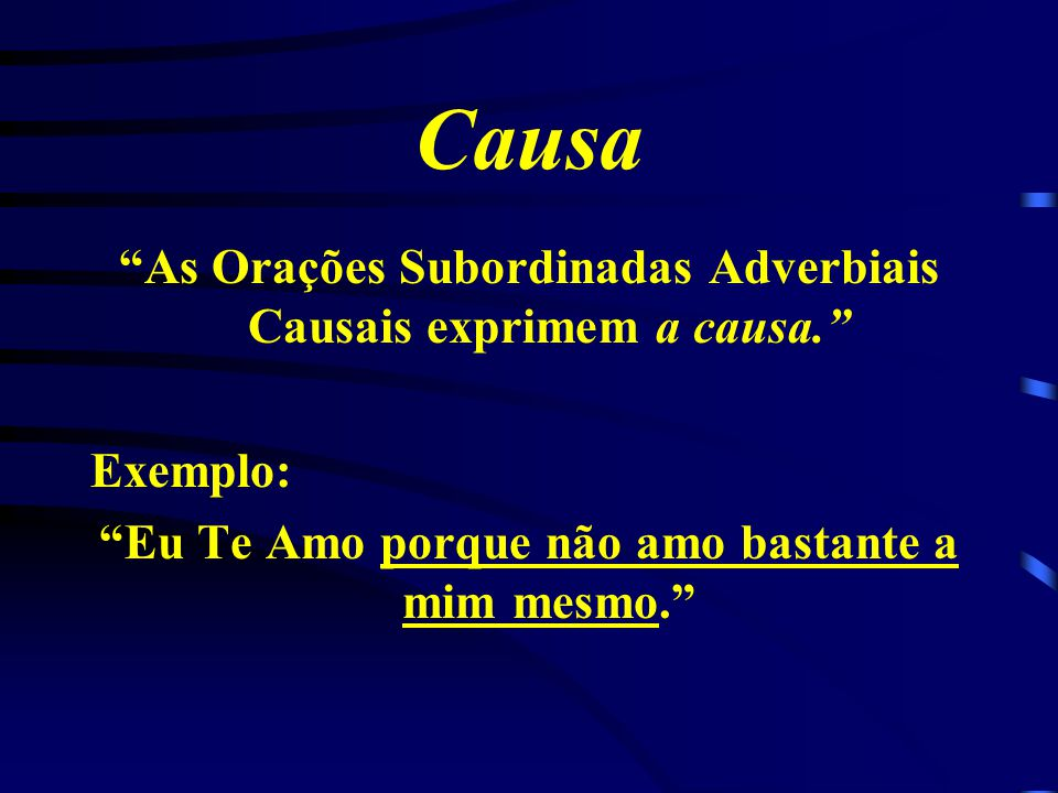 Causa As Orações Subordinadas Adverbiais Causais exprimem a causa.