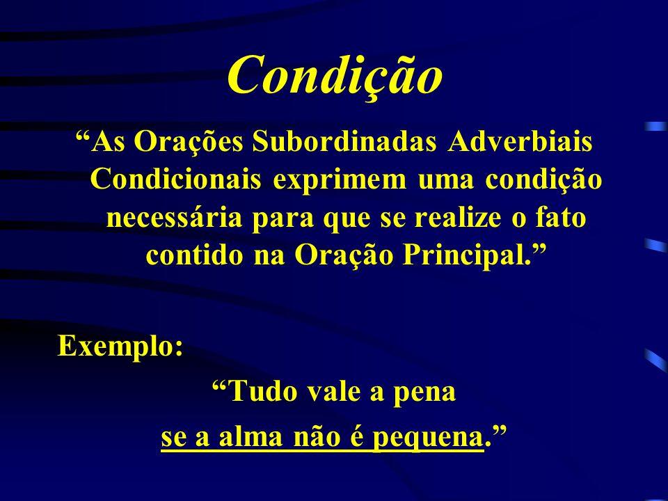 Condição As Orações Subordinadas Adverbiais Condicionais exprimem uma condição necessária para que se realize o fato contido na Oração Principal.