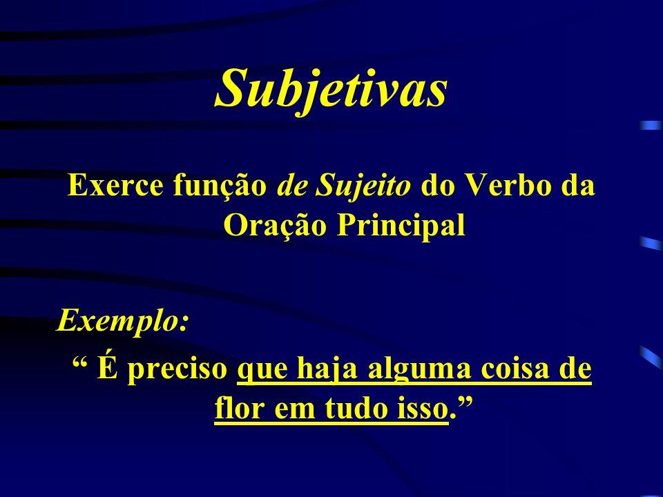 Subjetivas Exerce função de Sujeito do Verbo da Oração Principal