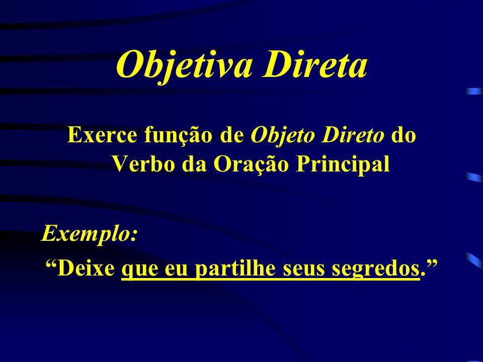 Exerce função de Objeto Direto do Verbo da Oração Principal