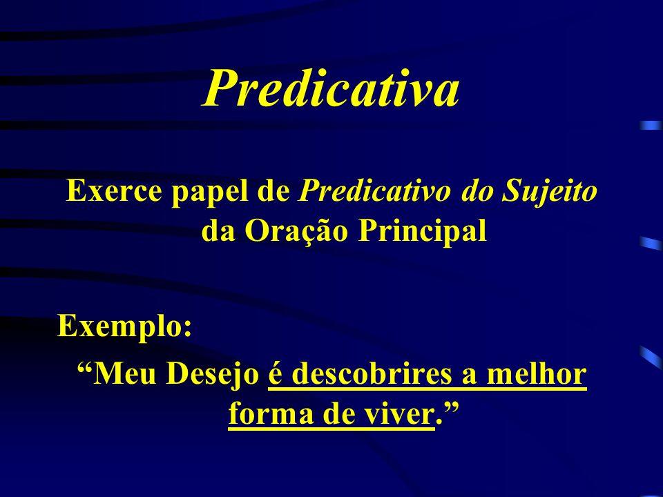 Predicativa Exerce papel de Predicativo do Sujeito da Oração Principal