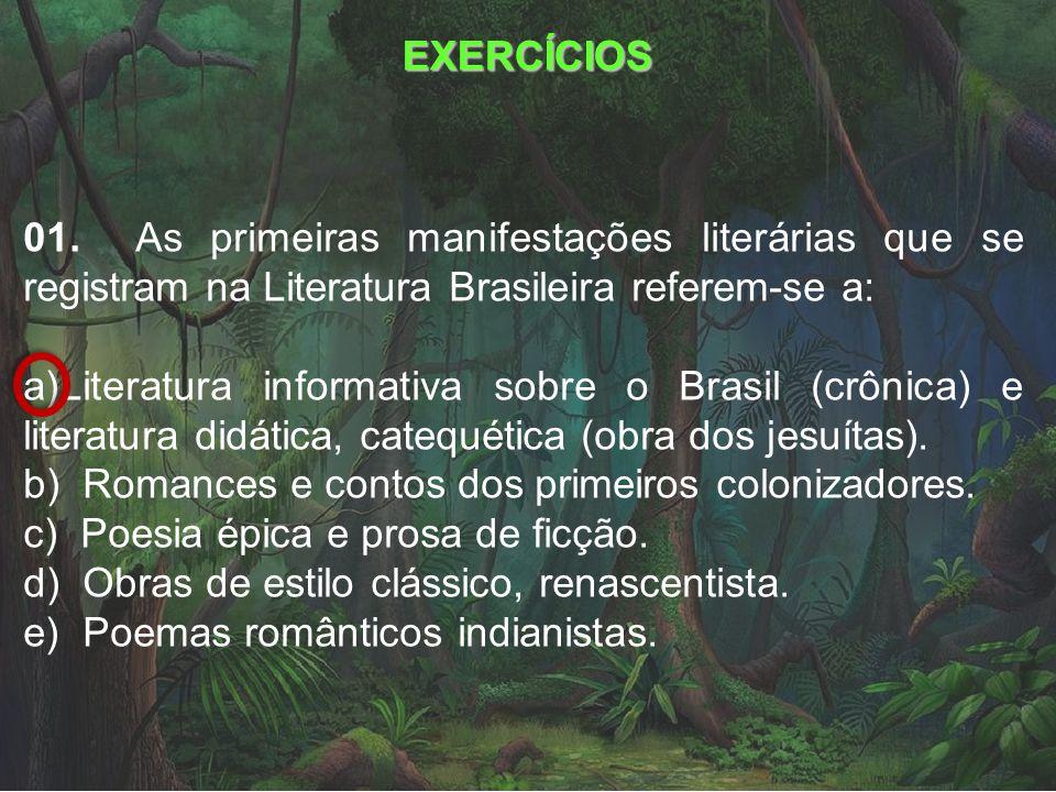 EXERCÍCIOS 01. As primeiras manifestações literárias que se registram na Literatura Brasileira referem-se a: