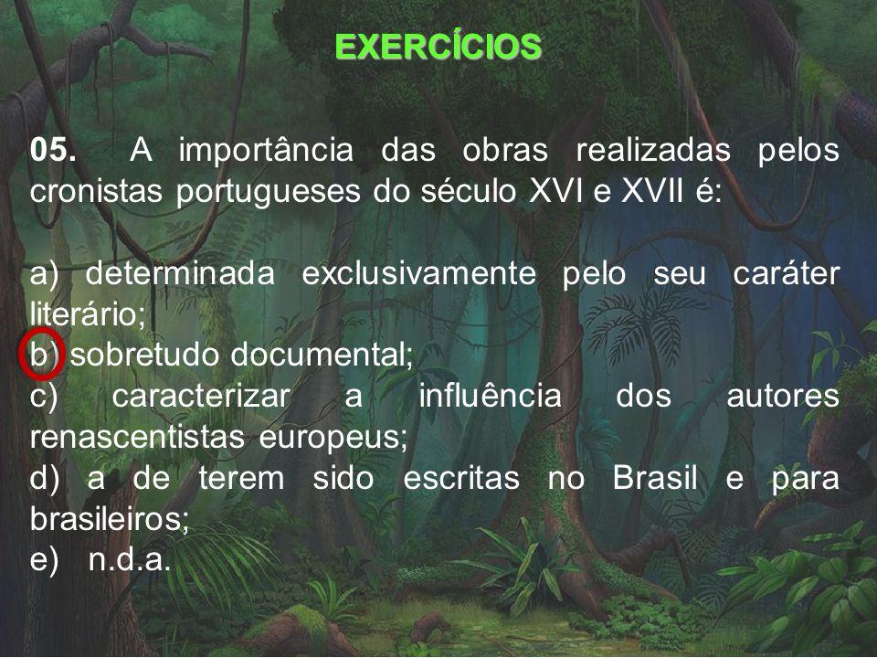 EXERCÍCIOS 05. A importância das obras realizadas pelos cronistas portugueses do século XVI e XVII é: