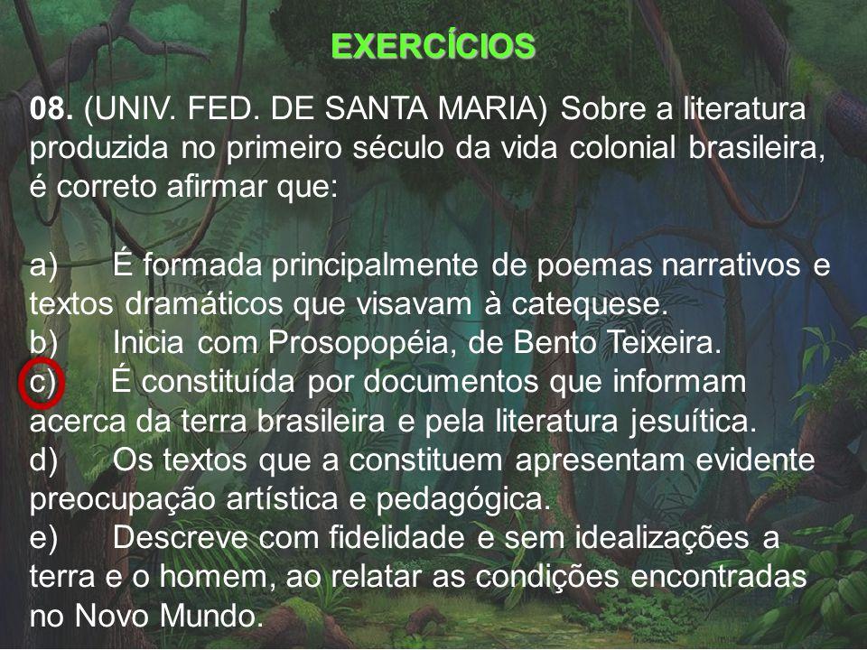 EXERCÍCIOS 08. (UNIV. FED. DE SANTA MARIA) Sobre a literatura produzida no primeiro século da vida colonial brasileira, é correto afirmar que: