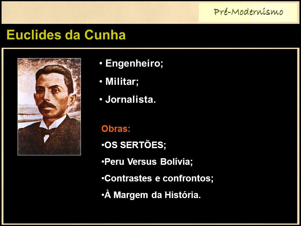 Euclides da Cunha Pré-Modernismo Engenheiro; Militar; Jornalista.