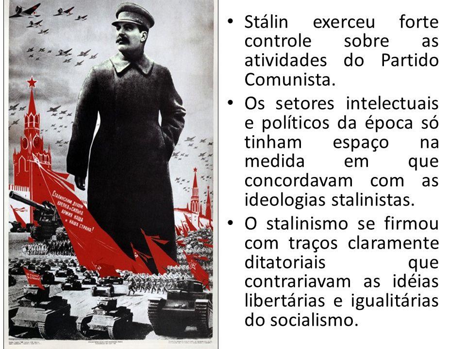 Stálin exerceu forte controle sobre as atividades do Partido Comunista.