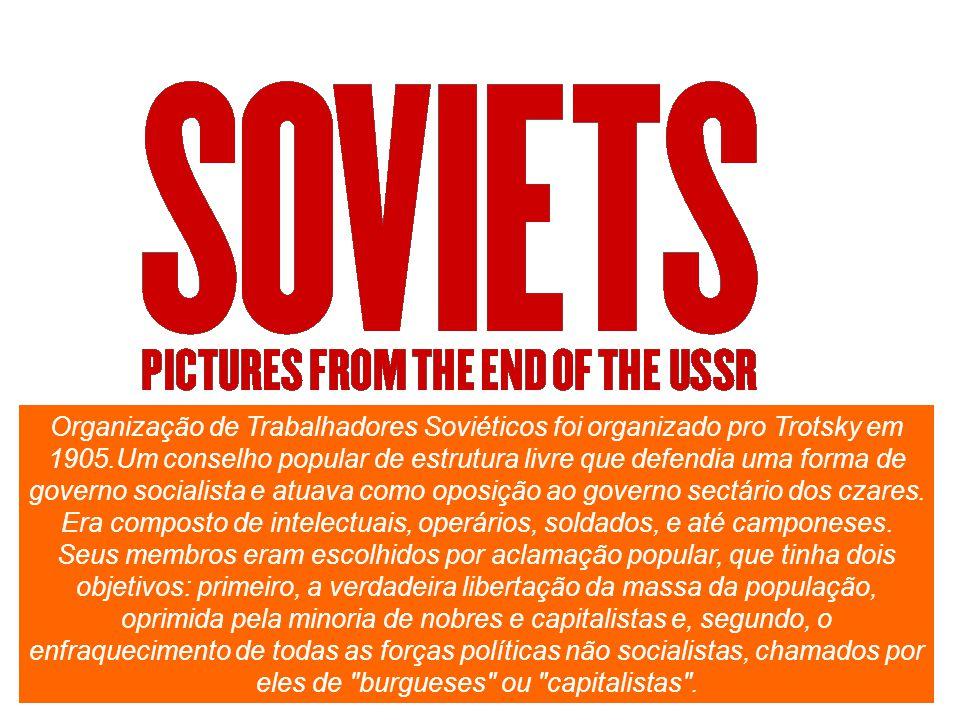 Organização de Trabalhadores Soviéticos foi organizado pro Trotsky em 1905.Um conselho popular de estrutura livre que defendia uma forma de governo socialista e atuava como oposição ao governo sectário dos czares.