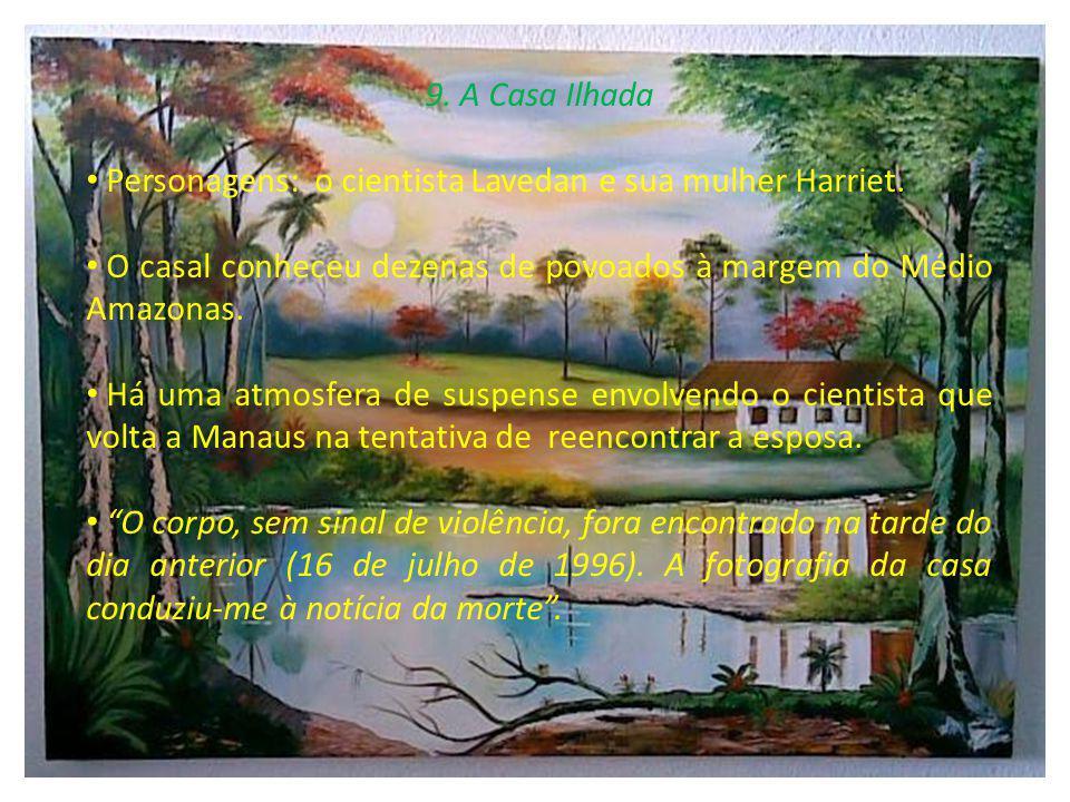 9. A Casa Ilhada Personagens: o cientista Lavedan e sua mulher Harriet. O casal conheceu dezenas de povoados à margem do Médio Amazonas.