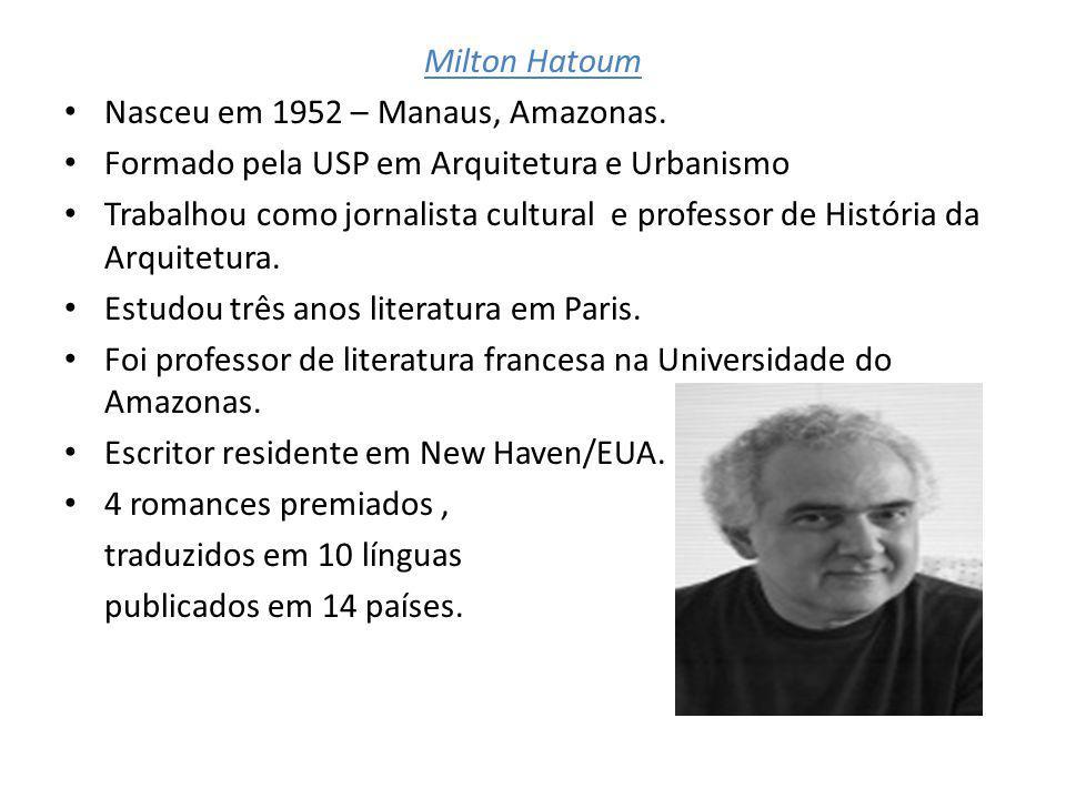 Milton Hatoum Nasceu em 1952 – Manaus, Amazonas. Formado pela USP em Arquitetura e Urbanismo.