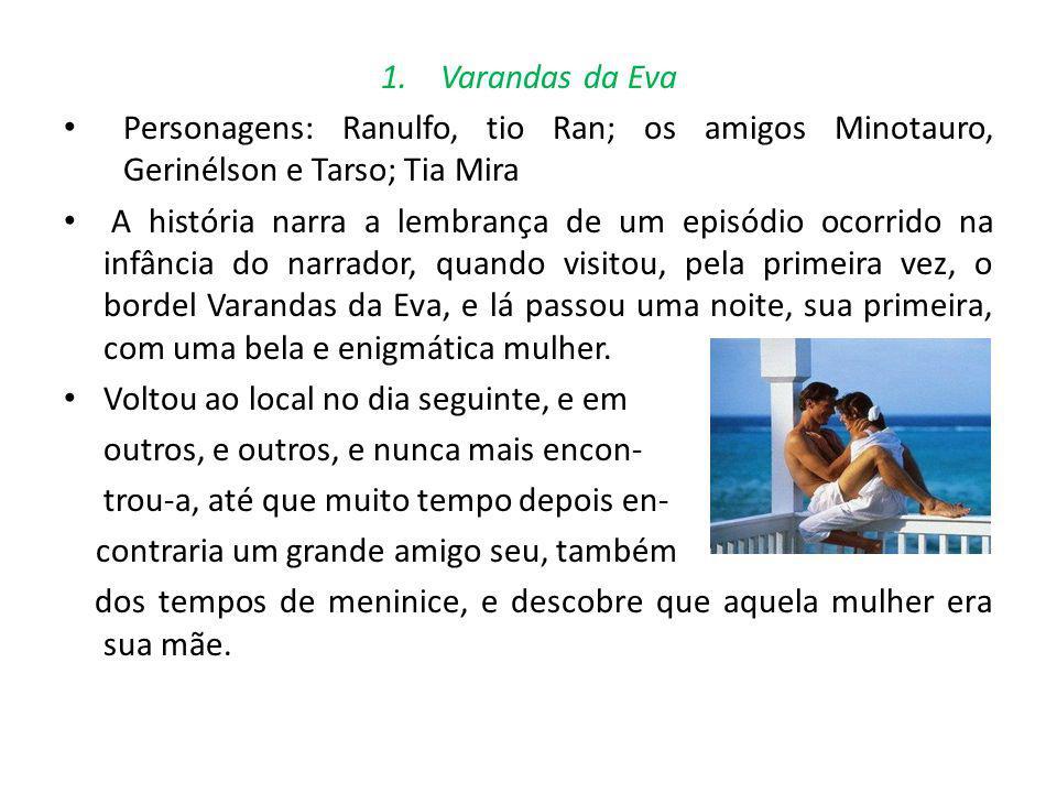 Varandas da Eva Personagens: Ranulfo, tio Ran; os amigos Minotauro, Gerinélson e Tarso; Tia Mira.