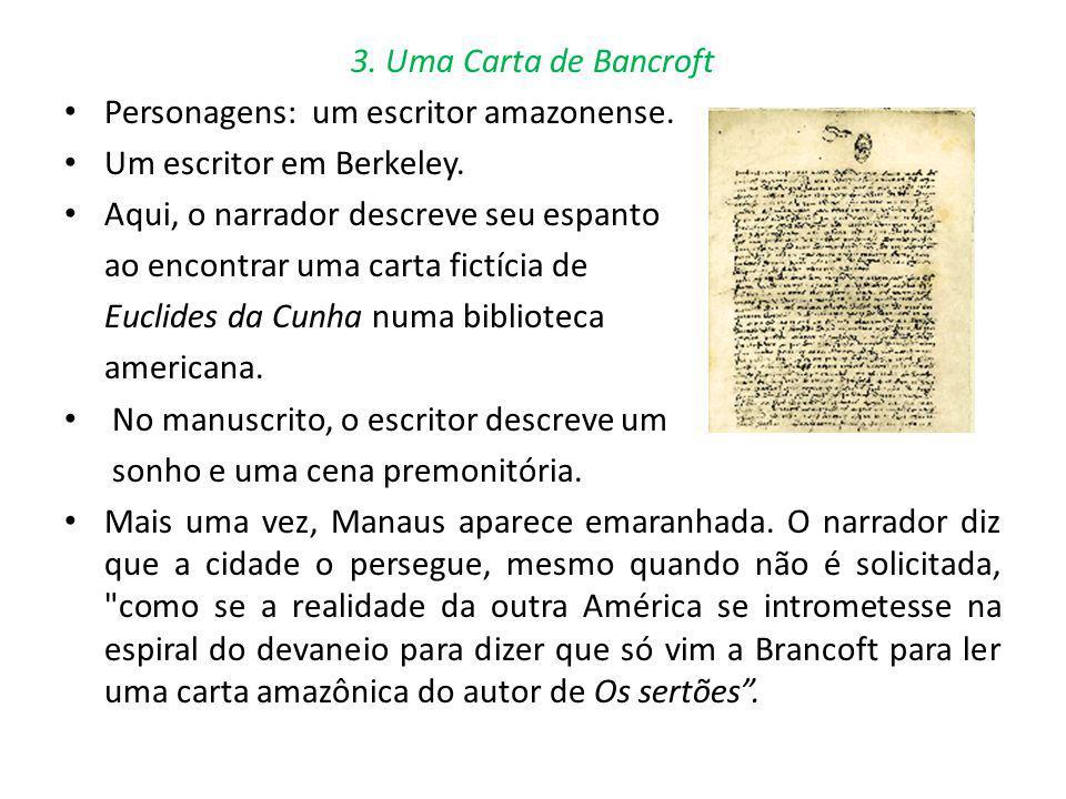 3. Uma Carta de Bancroft Personagens: um escritor amazonense. Um escritor em Berkeley. Aqui, o narrador descreve seu espanto.