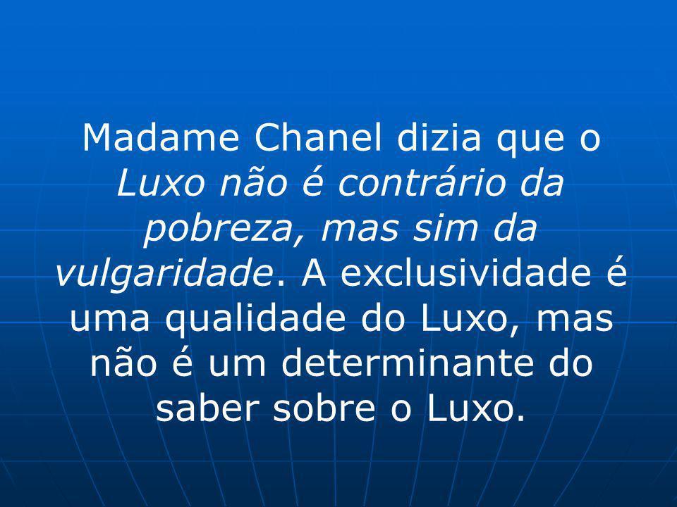 Madame Chanel dizia que o Luxo não é contrário da pobreza, mas sim da vulgaridade.