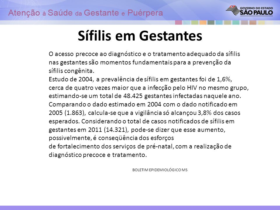 Sífilis em Gestantes O acesso precoce ao diagnóstico e o tratamento adequado da sífilis nas gestantes são momentos fundamentais para a prevenção da.