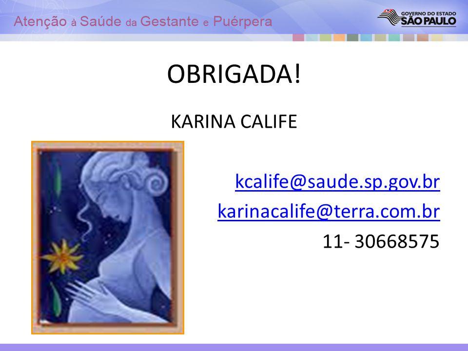 OBRIGADA! KARINA CALIFE kcalife@saude.sp.gov.br karinacalife@terra.com.br 11- 30668575