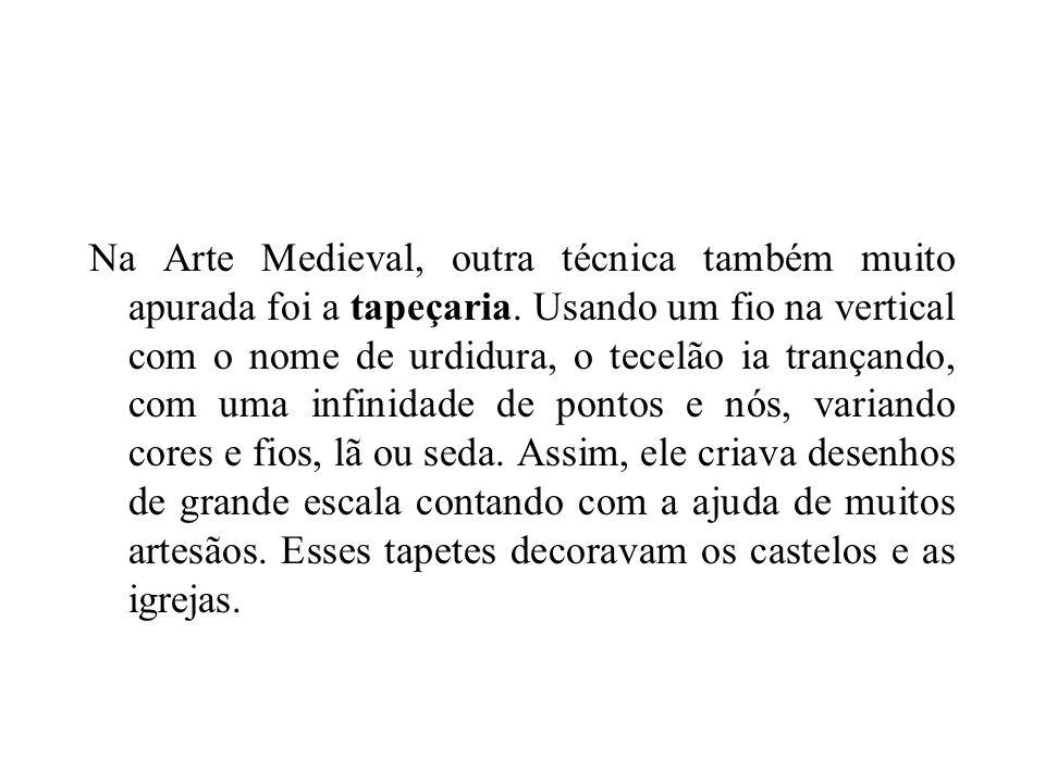 Na Arte Medieval, outra técnica também muito apurada foi a tapeçaria