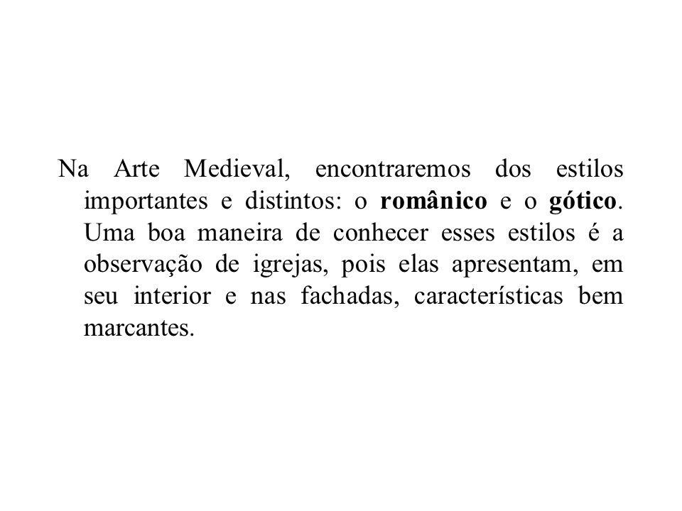 Na Arte Medieval, encontraremos dos estilos importantes e distintos: o românico e o gótico.