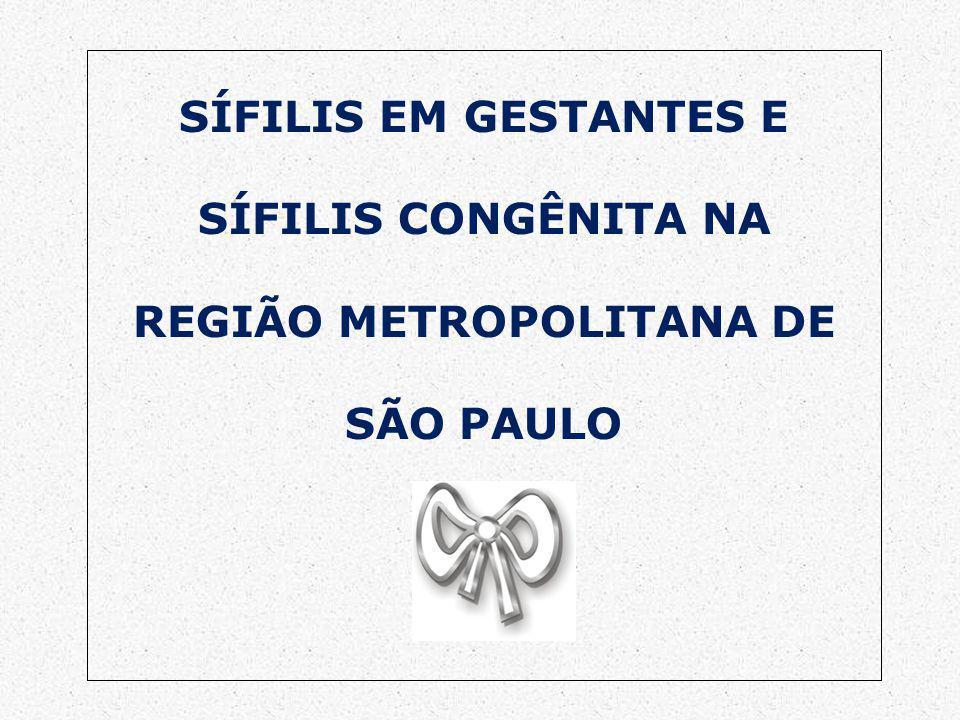 SÍFILIS EM GESTANTES E SÍFILIS CONGÊNITA NA REGIÃO METROPOLITANA DE SÃO PAULO