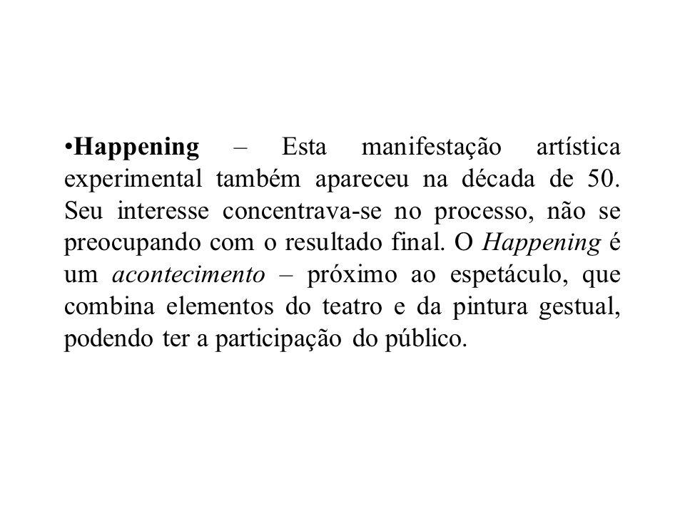 Happening – Esta manifestação artística experimental também apareceu na década de 50.