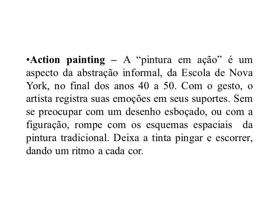 Action painting – A pintura em ação é um aspecto da abstração informal, da Escola de Nova York, no final dos anos 40 a 50.