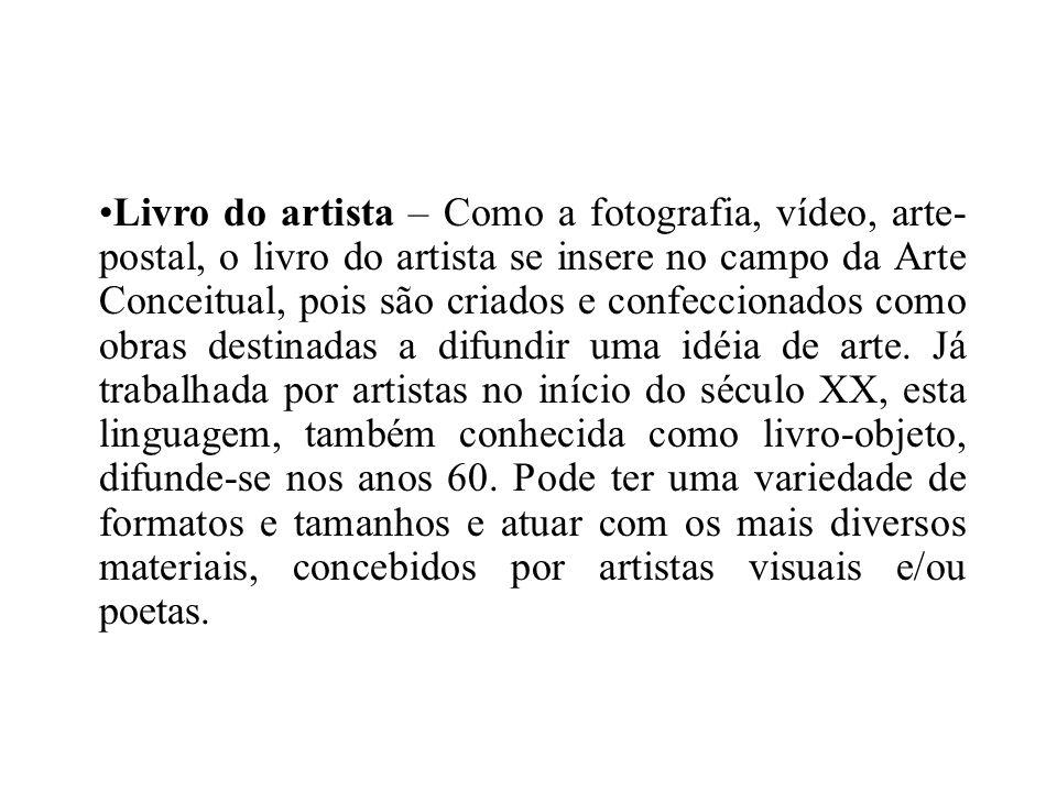 Livro do artista – Como a fotografia, vídeo, arte-postal, o livro do artista se insere no campo da Arte Conceitual, pois são criados e confeccionados como obras destinadas a difundir uma idéia de arte.