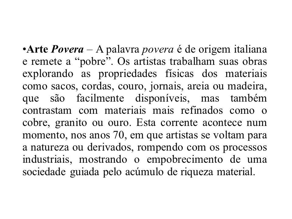 Arte Povera – A palavra povera é de origem italiana e remete a pobre