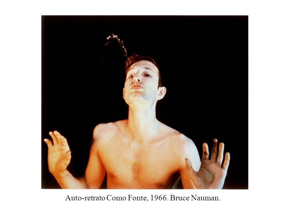 Auto-retrato Como Fonte, 1966. Bruce Nauman.