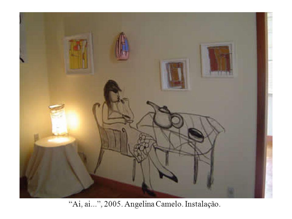 Ai, ai... , 2005. Angelina Camelo. Instalação.