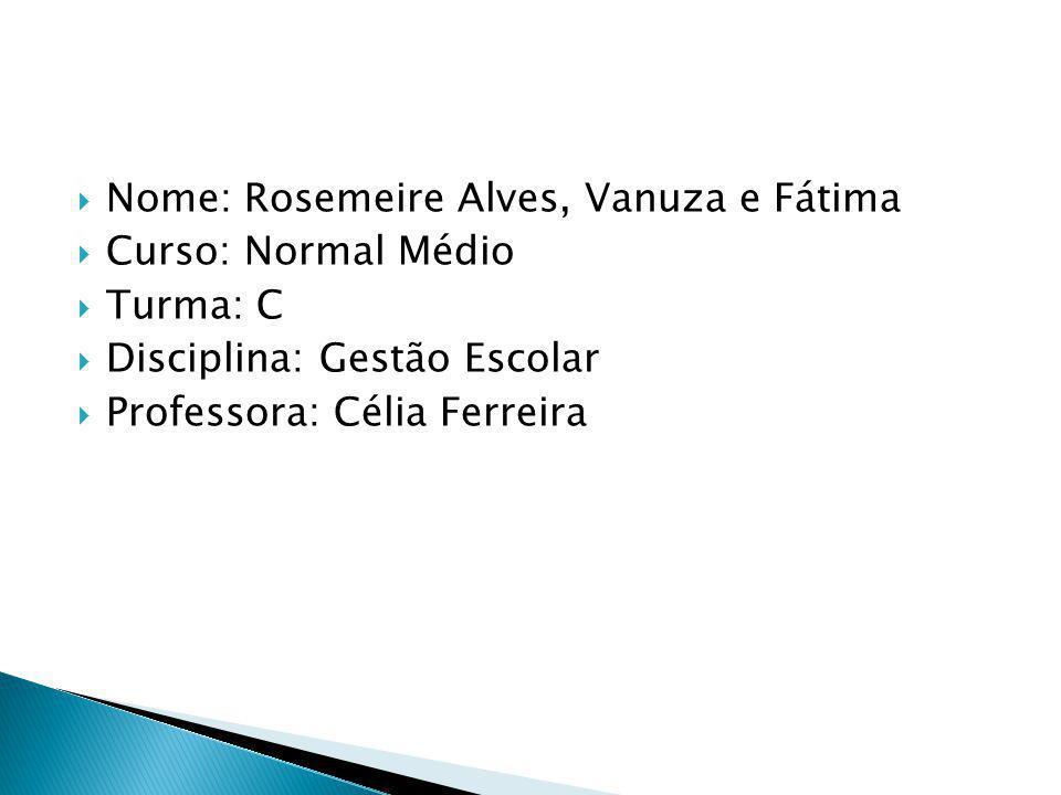 Nome: Rosemeire Alves, Vanuza e Fátima