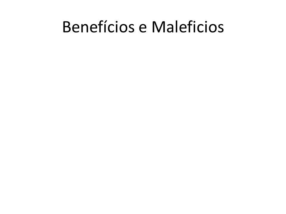Benefícios e Maleficios