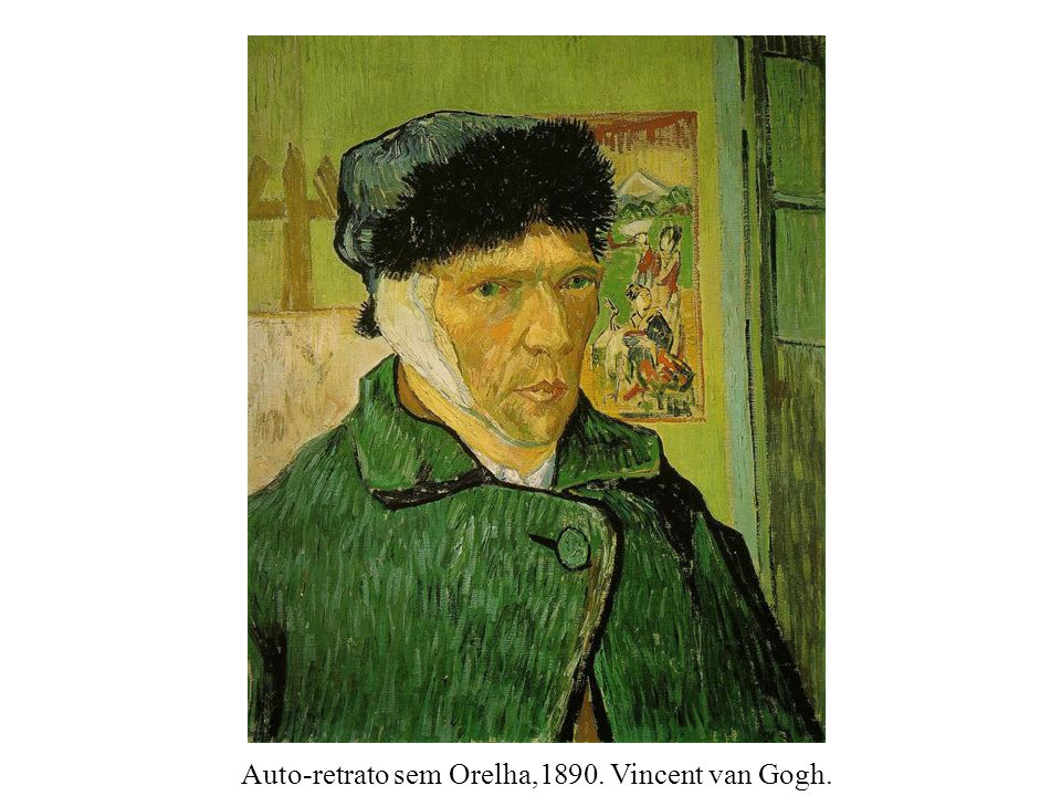 Auto-retrato sem Orelha,1890. Vincent van Gogh.