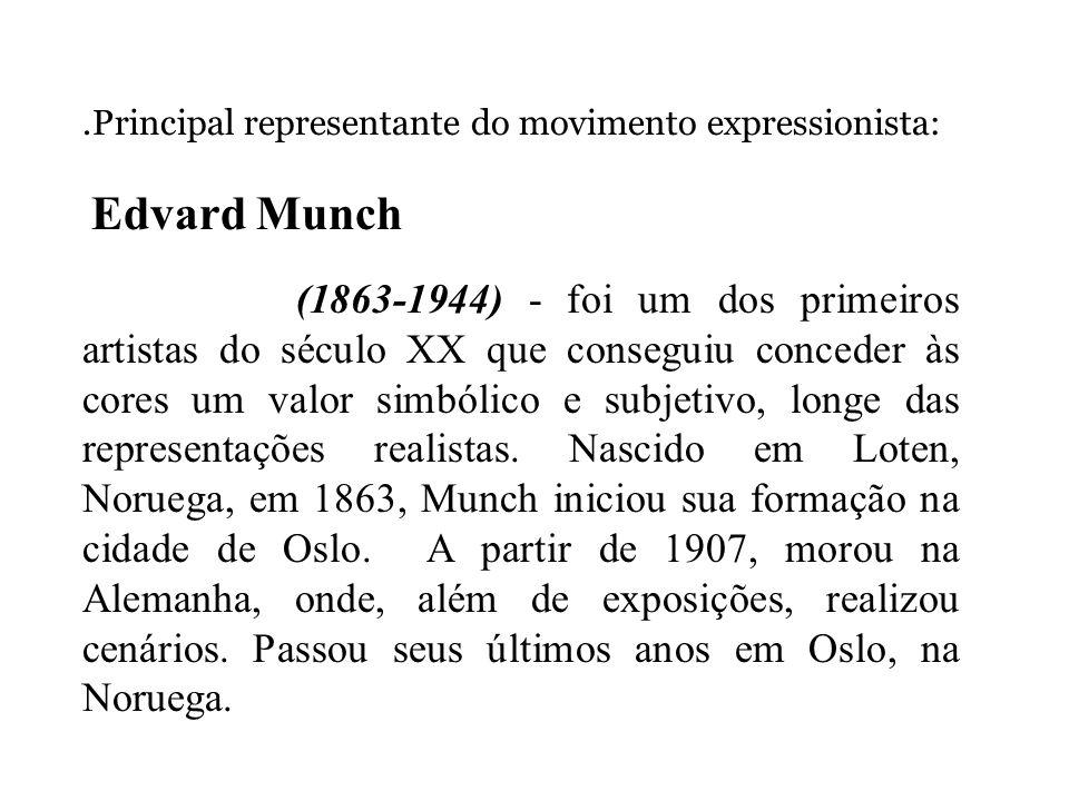 Edvard Munch .Principal representante do movimento expressionista: