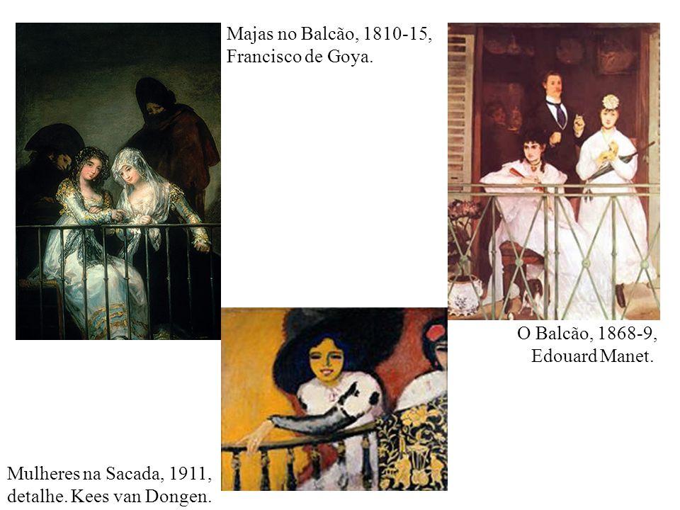 Majas no Balcão, 1810-15, Francisco de Goya. O Balcão, 1868-9, Edouard Manet. Mulheres na Sacada, 1911,