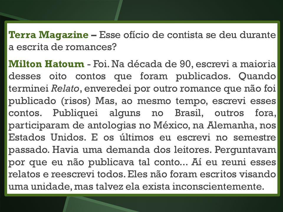 Terra Magazine – Esse ofício de contista se deu durante a escrita de romances