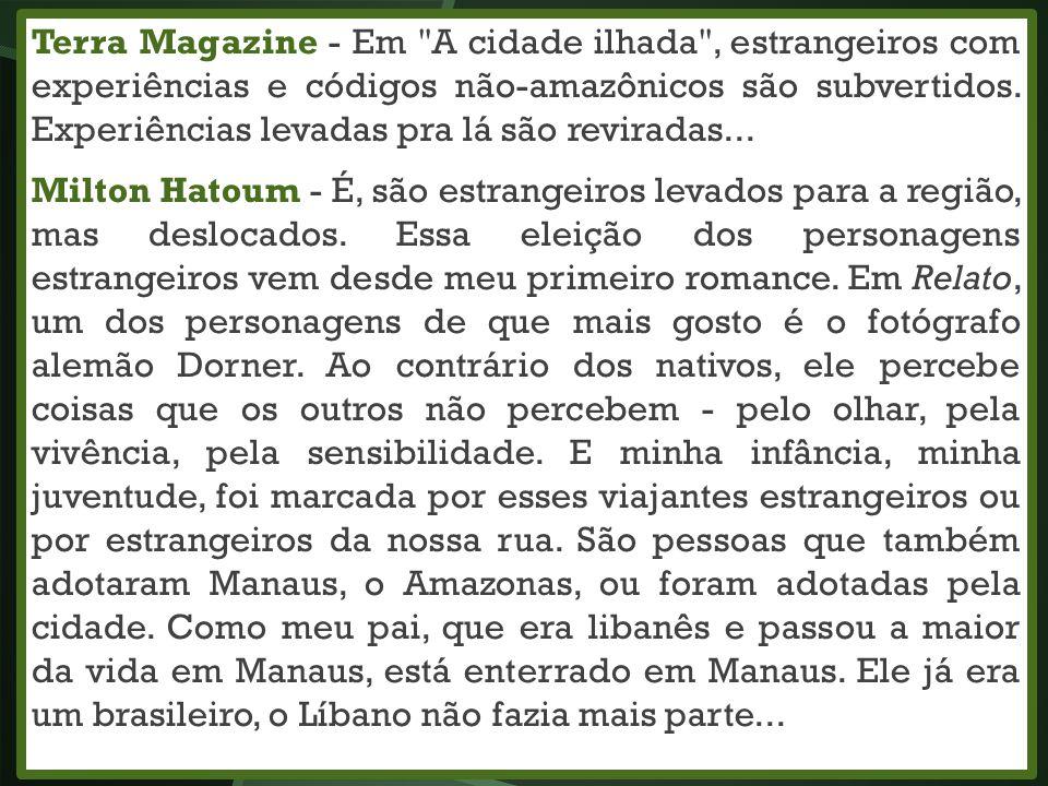 Terra Magazine - Em A cidade ilhada , estrangeiros com experiências e códigos não-amazônicos são subvertidos. Experiências levadas pra lá são reviradas...