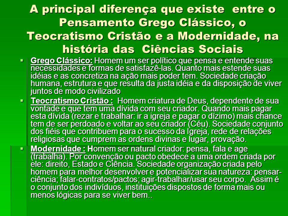 A principal diferença que existe entre o Pensamento Grego Clássico, o Teocratismo Cristão e a Modernidade, na história das Ciências Sociais