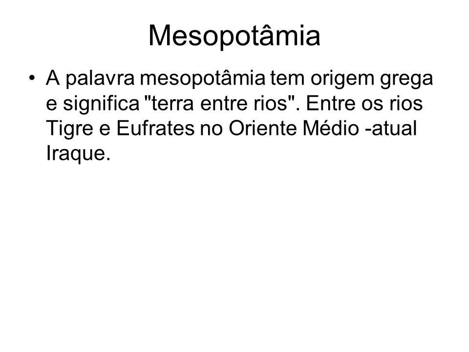 Mesopotâmia A palavra mesopotâmia tem origem grega e significa terra entre rios .
