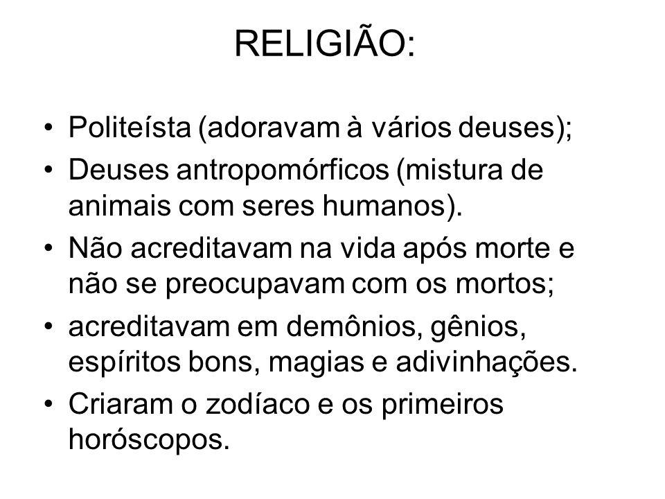 RELIGIÃO: Politeísta (adoravam à vários deuses);