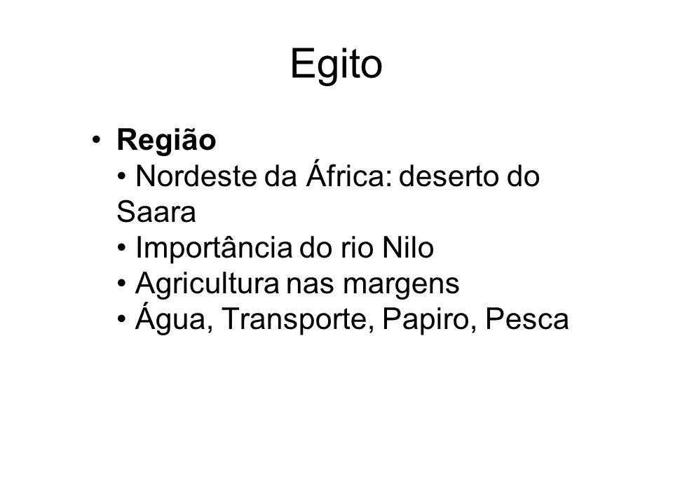 Egito Região • Nordeste da África: deserto do Saara • Importância do rio Nilo • Agricultura nas margens • Água, Transporte, Papiro, Pesca