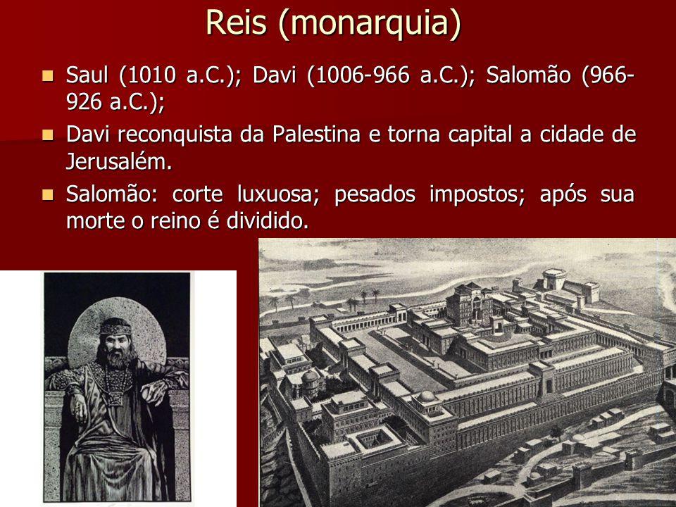 Reis (monarquia) Saul (1010 a.C.); Davi (1006-966 a.C.); Salomão (966-926 a.C.);