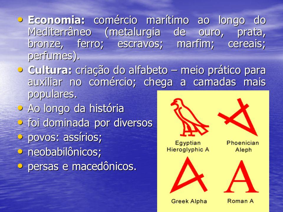 Economia: comércio marítimo ao longo do Mediterrâneo (metalurgia de ouro, prata, bronze, ferro; escravos; marfim; cereais; perfumes).