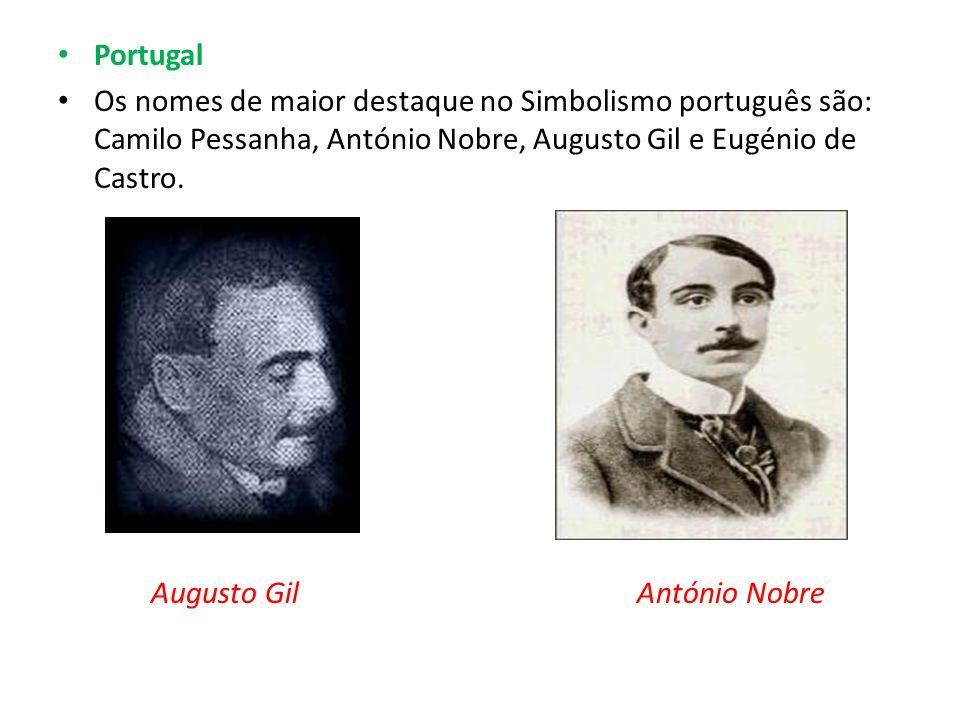 Portugal Os nomes de maior destaque no Simbolismo português são: Camilo Pessanha, António Nobre, Augusto Gil e Eugénio de Castro.