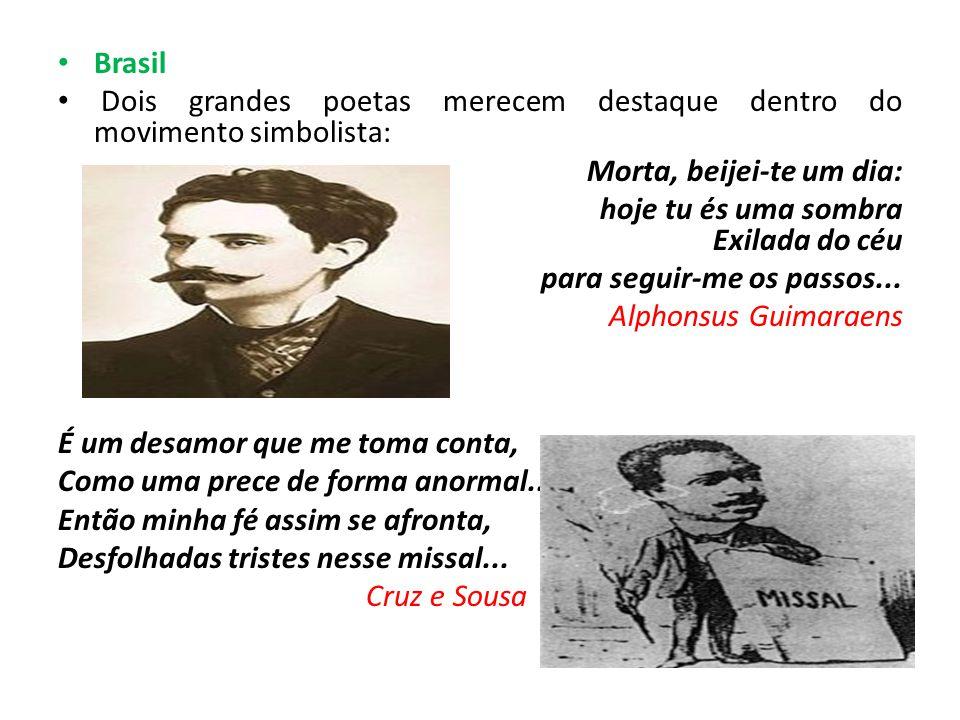 Brasil Dois grandes poetas merecem destaque dentro do movimento simbolista: Morta, beijei-te um dia: