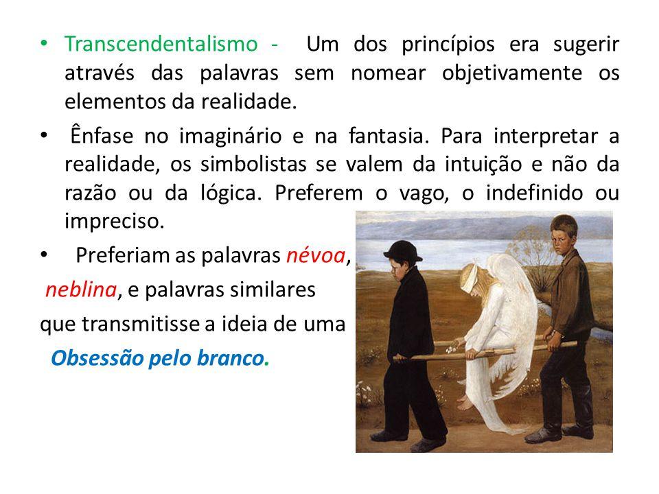 Transcendentalismo - Um dos princípios era sugerir através das palavras sem nomear objetivamente os elementos da realidade.