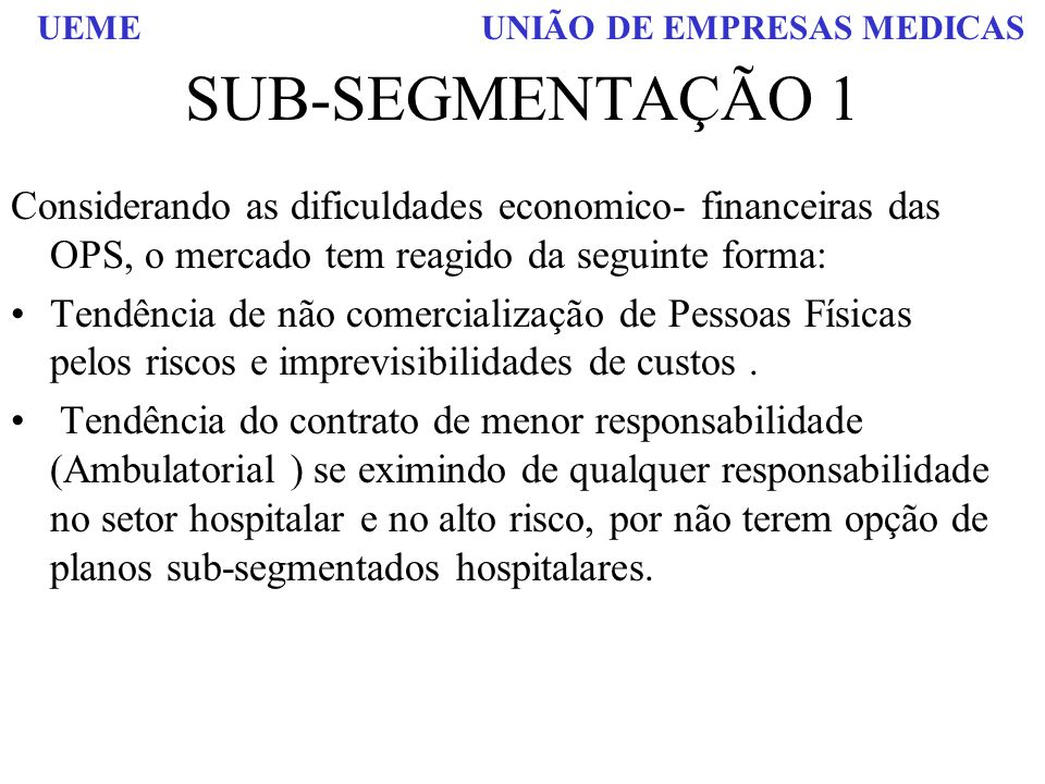 SUB-SEGMENTAÇÃO 1 Considerando as dificuldades economico- financeiras das OPS, o mercado tem reagido da seguinte forma: